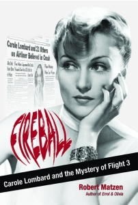 Fireball: Carole Lombard and the Mystery of Flight 3 by Robert Matzen dust jacket