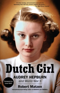 Dutch Girl: Audrey Hepburn and World War II by Robert Matzen